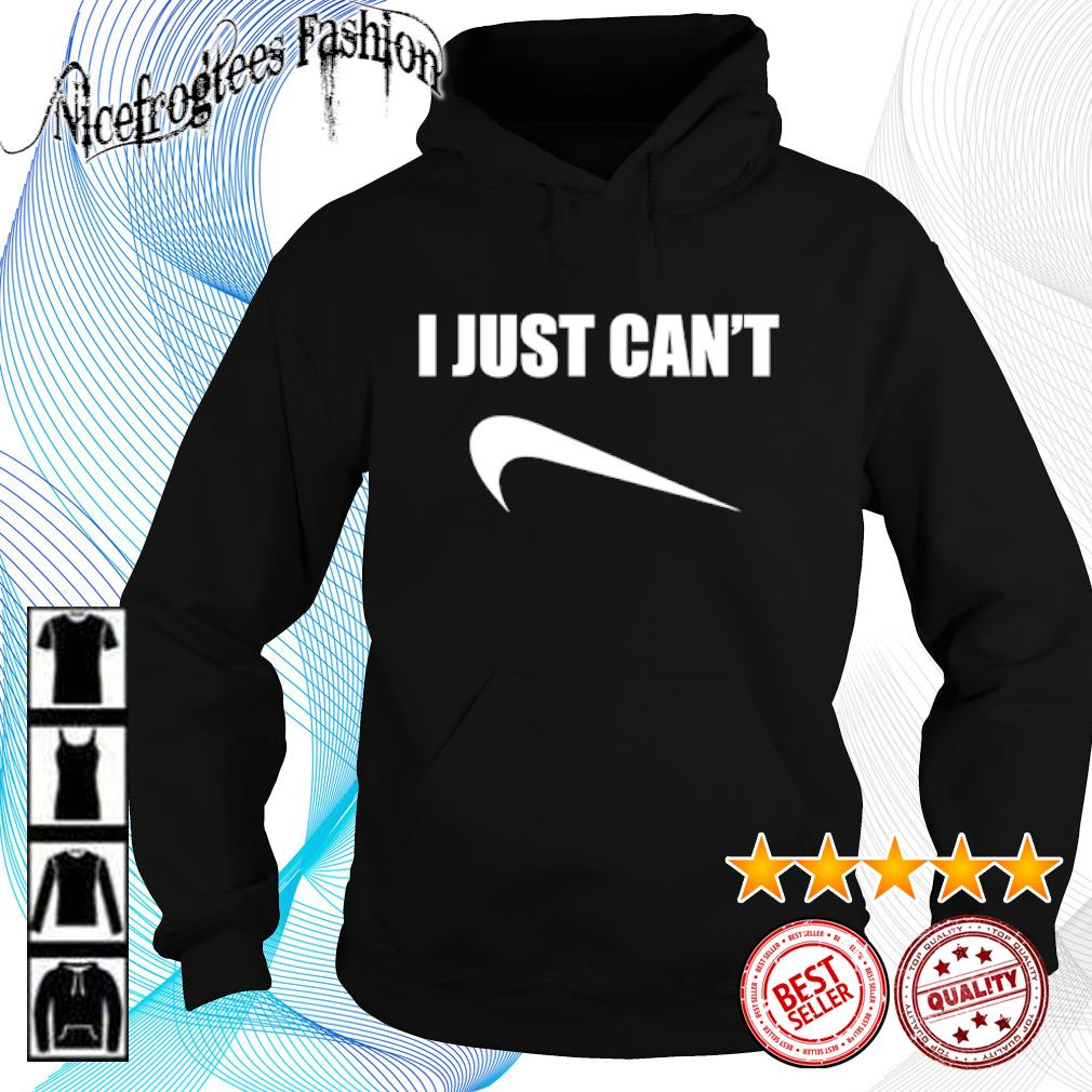 I just can't Nice s hoodie