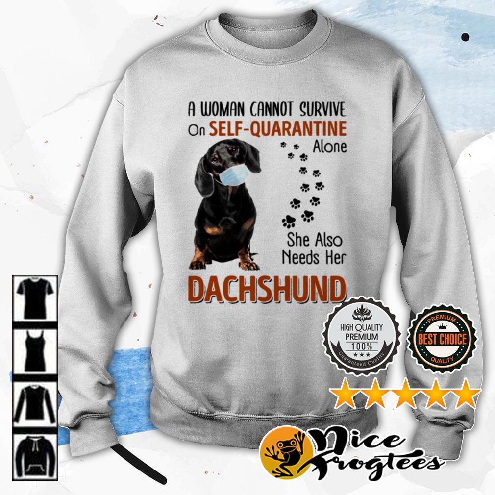 Dachshund A Woman Cannot Survive Of Self Quarantine Alone Shirt