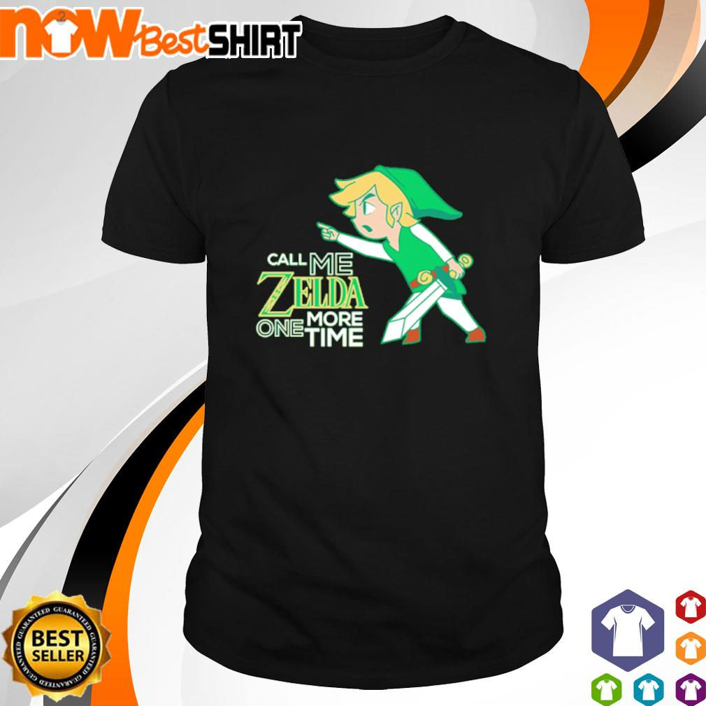Call me Zelda one more time shirt