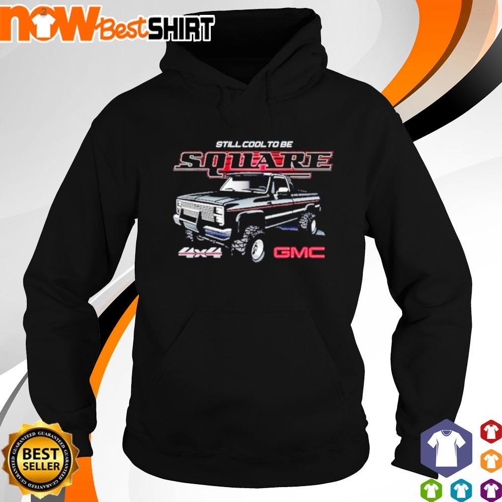 Car still cool to be square 4x4 GMC s hoodie