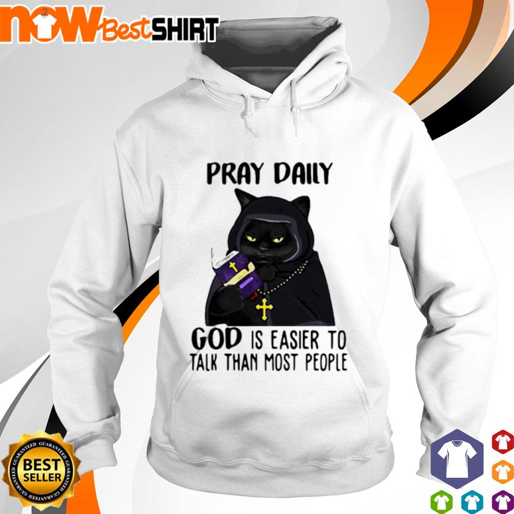 Cat black pray daily god is easier to talk than most people s hoodie