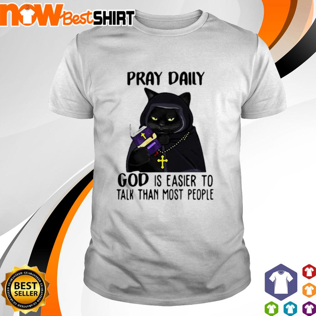 Cat black pray daily god is easier to talk than most people shirt
