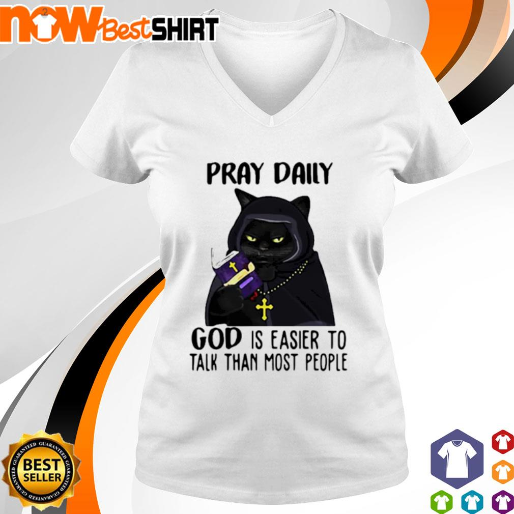 Cat black pray daily god is easier to talk than most people s v-neck-t-shirt