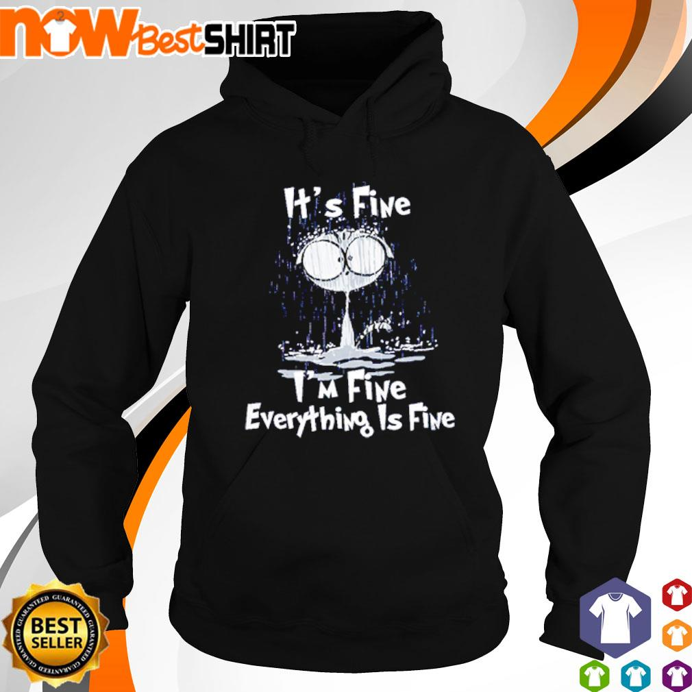 Cat It's fine I'm fine everything is fine s hoodie