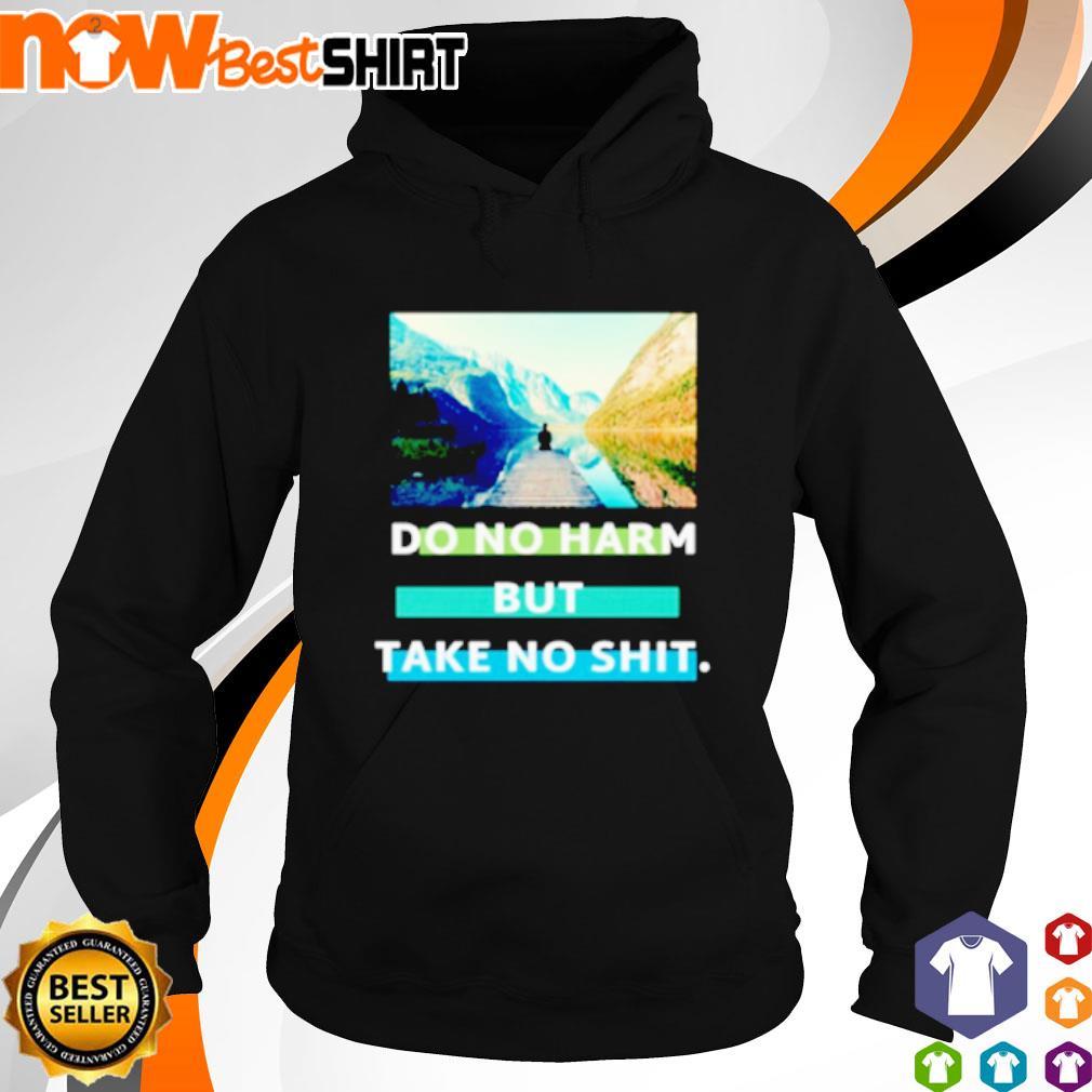 Do no harm but take no shit s hoodie