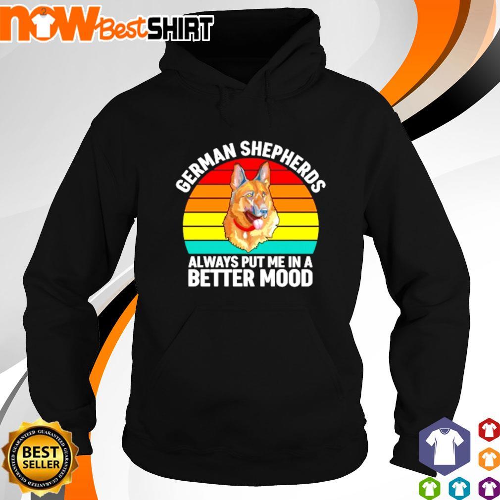 German Shepherds always put me in a better mood s hoodie