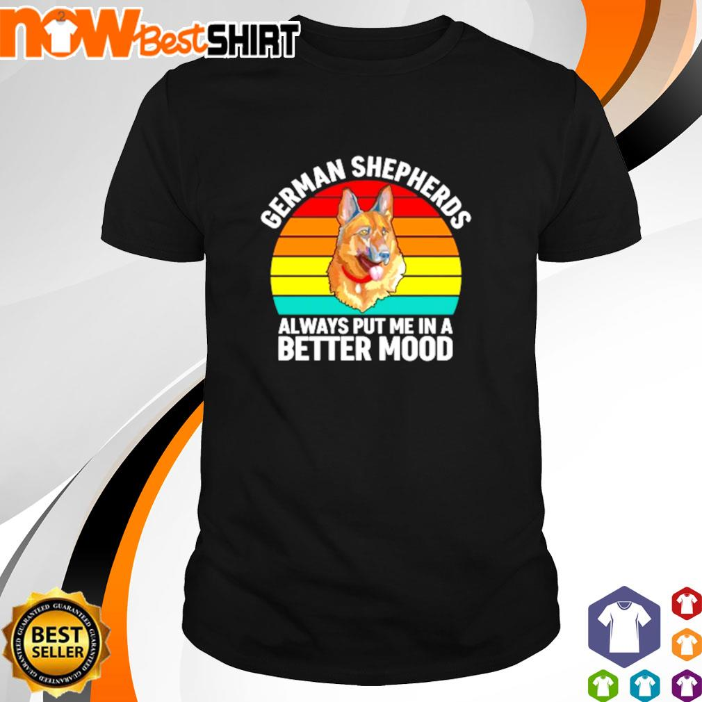 German Shepherds always put me in a better mood shirt