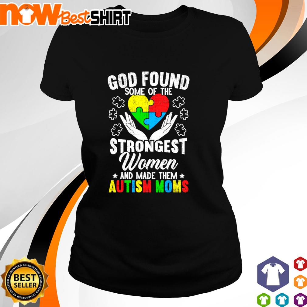 God found some of the Autism strongest women and made them Autism Moms s ladies-tee
