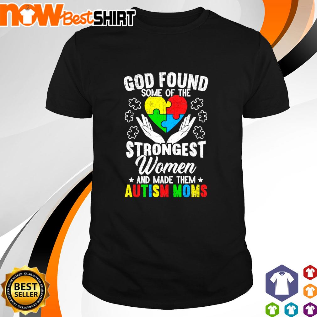 God found some of the Autism strongest women and made them Autism Moms shirt