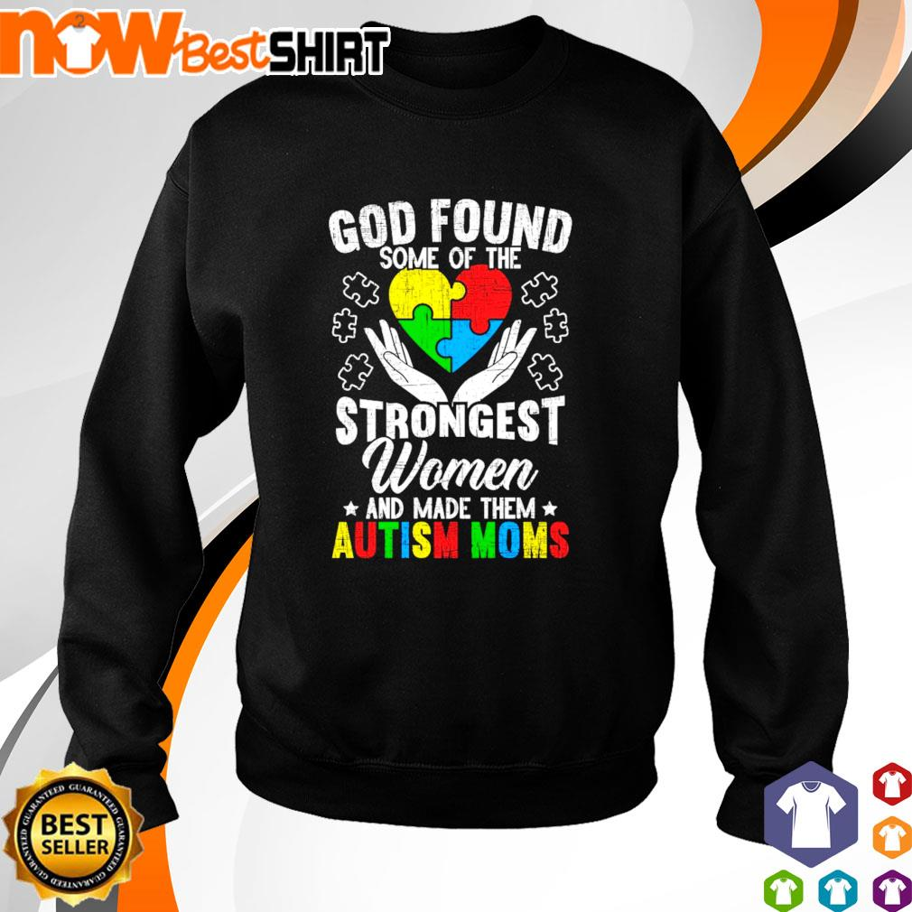 God found some of the Autism strongest women and made them Autism Moms s sweater