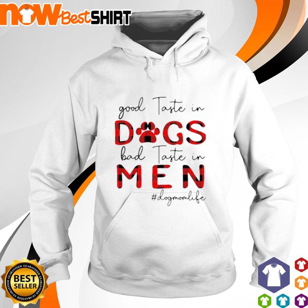 Good taste in dogs bad taste in men #dogmomlife s hoodie