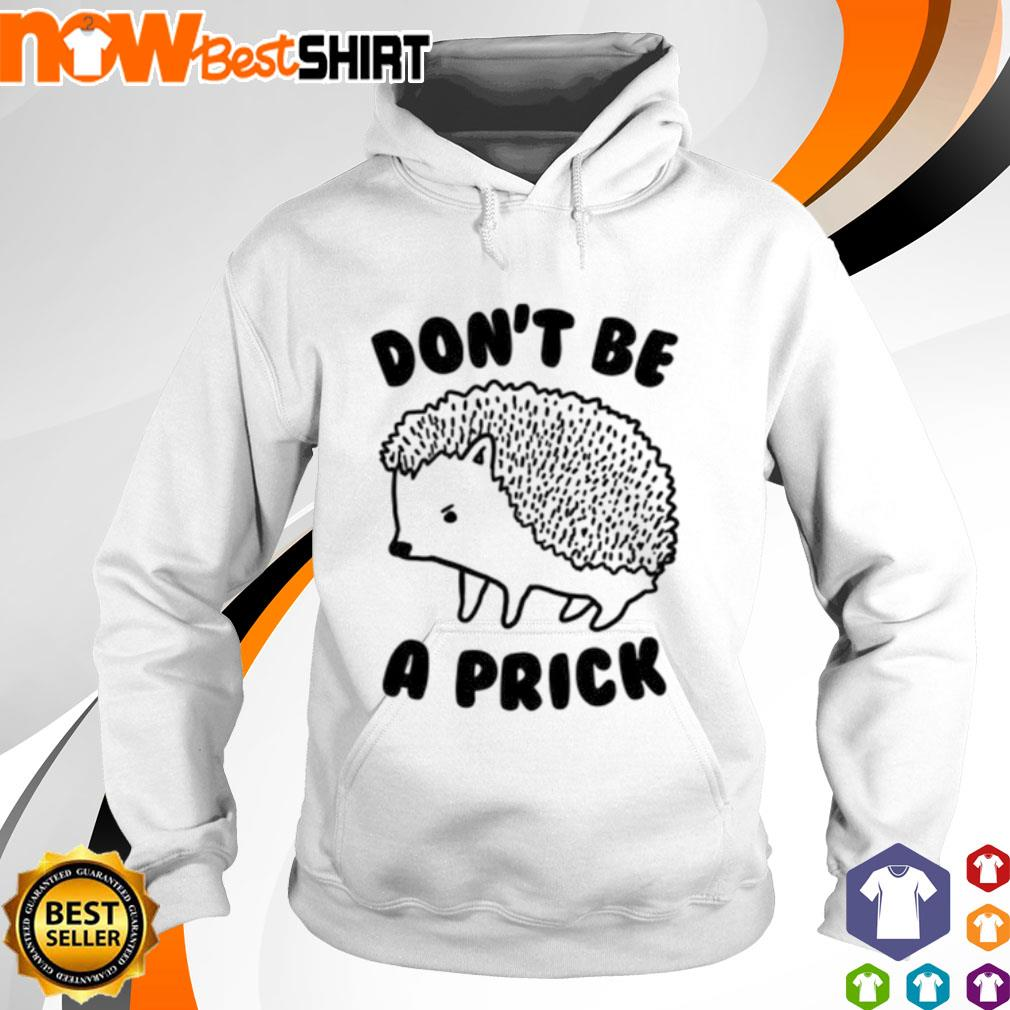 Hedgehog don't be a Prick s hoodie