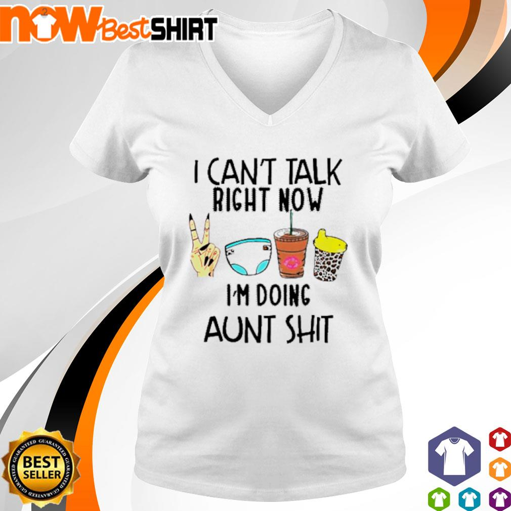 I can't talk right now I'm doing aunt shit s v-neck-t-shirt