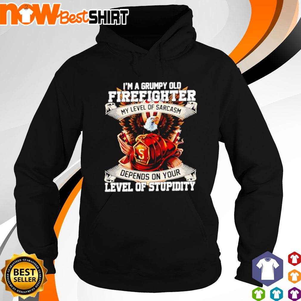 I'm a grumpy old firefighter my level of sarcasm depends on your level of stupidity s hoodie