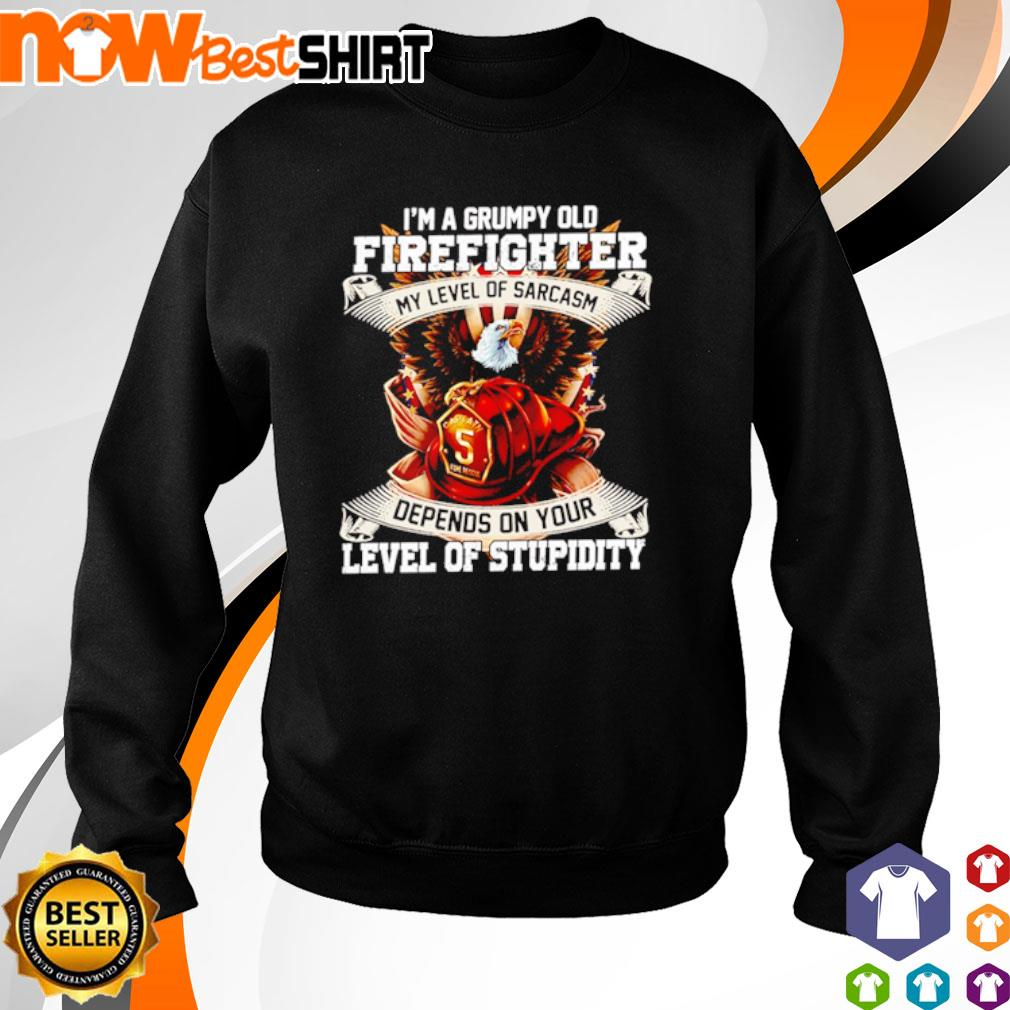 I'm a grumpy old firefighter my level of sarcasm depends on your level of stupidity s sweater