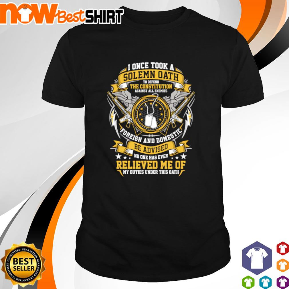 I once took a Solemn Oath to defend the constitution against all enemies shirt
