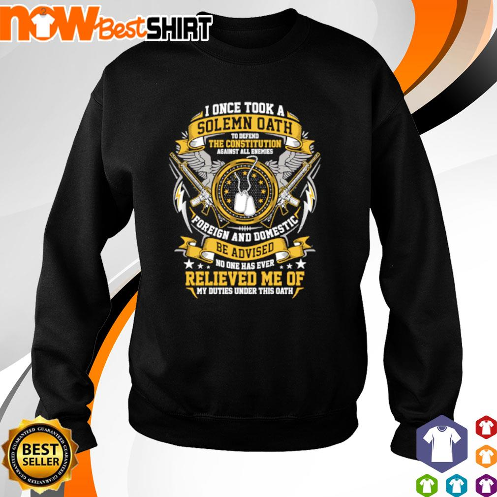I once took a Solemn Oath to defend the constitution against all enemies s sweater