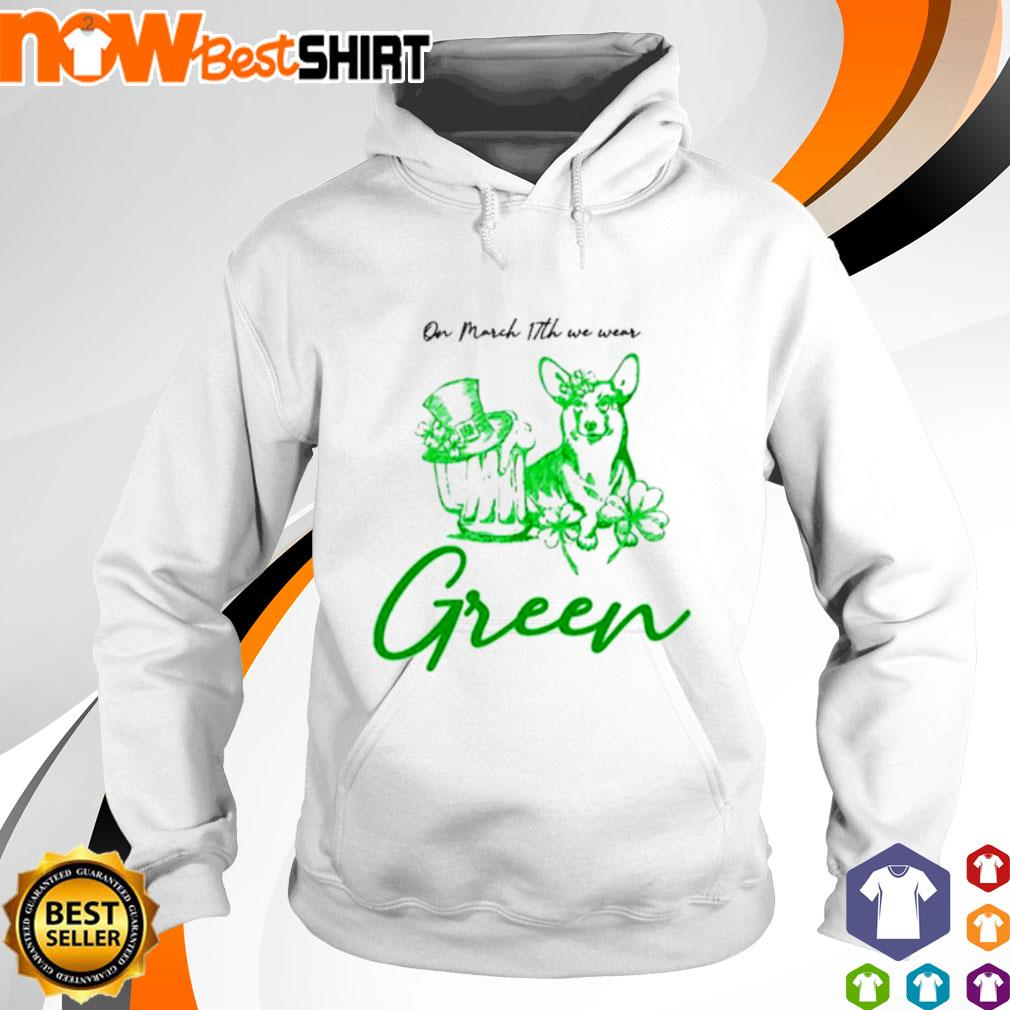 In March 17th We wear Green St. Patrick's Day Corgi s hoodie