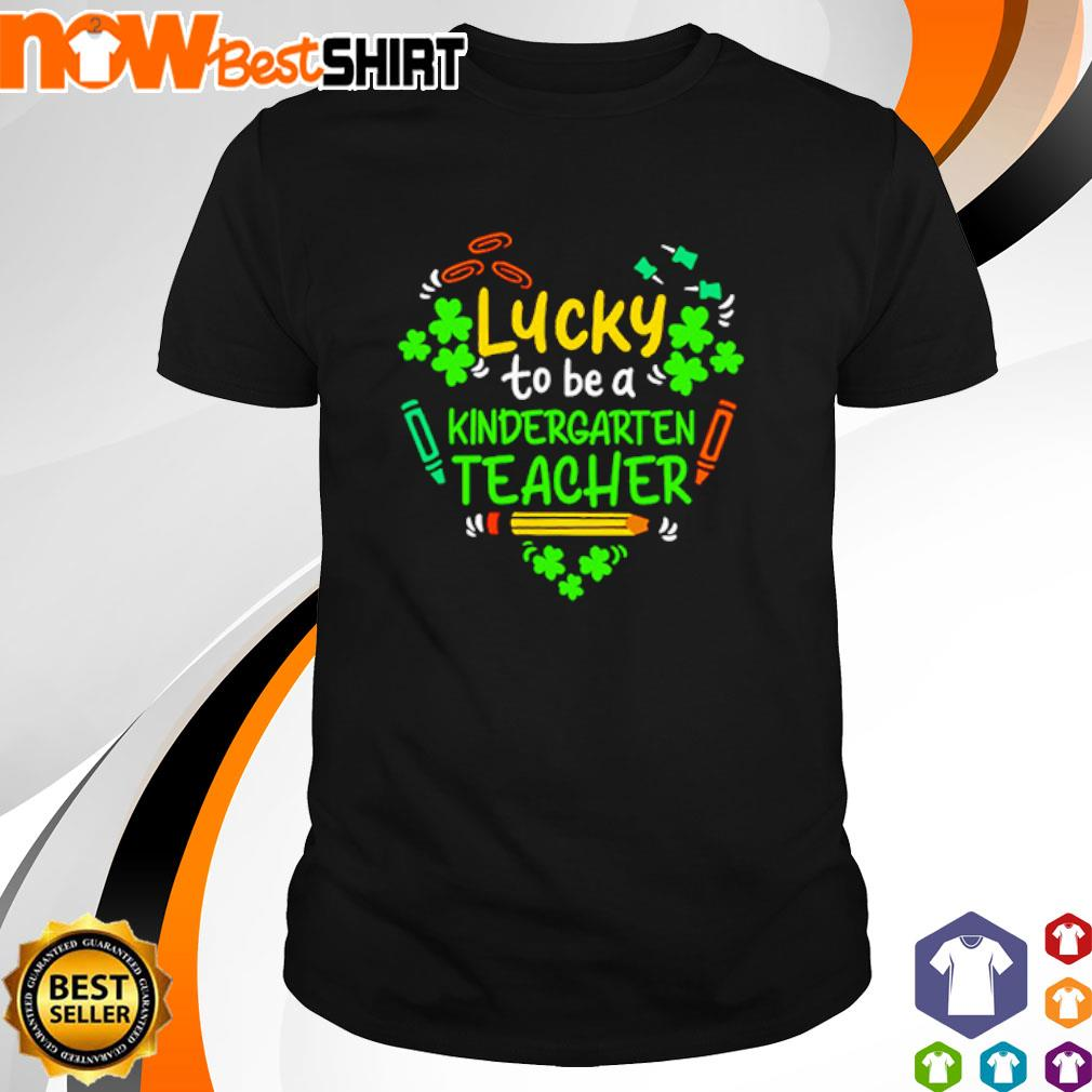 Lucky to be a kindergarten teacher St. Patrick's Day shirt
