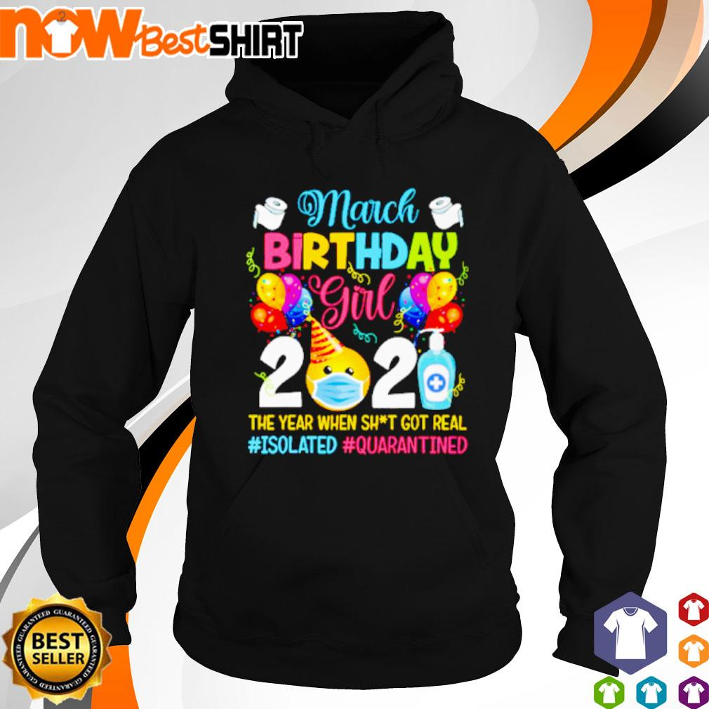 March Birthday girl 2021 the year when shit got real #isolated #quarantined s hoodie
