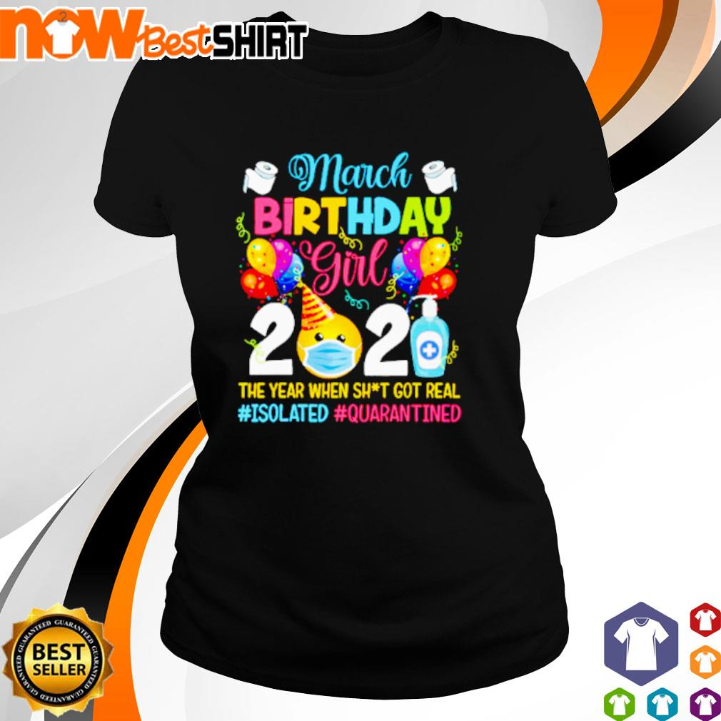 March Birthday girl 2021 the year when shit got real #isolated #quarantined s ladies-tee