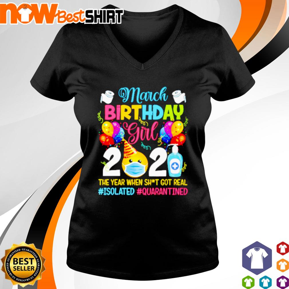March Birthday girl 2021 the year when shit got real #isolated #quarantined s v-neck-t-shirt