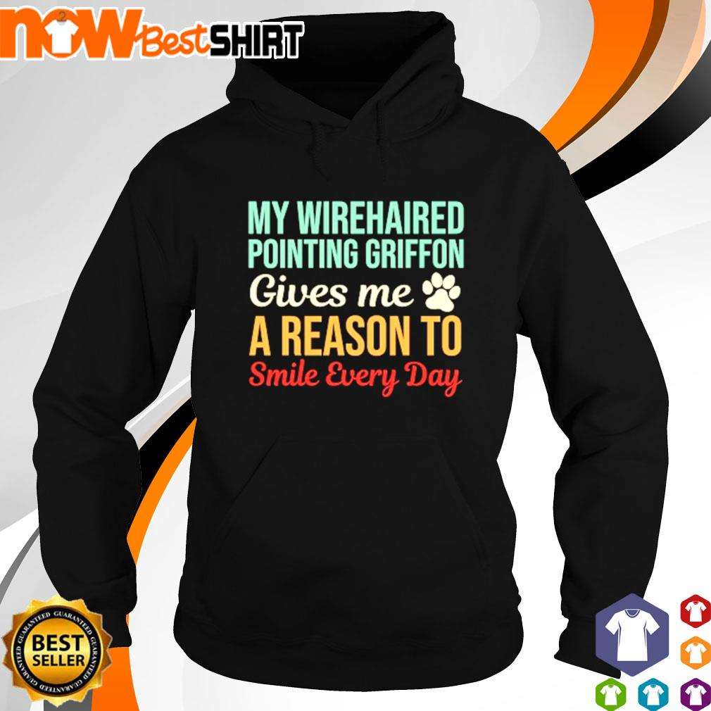 My wirehaired pointing griffon gives me a reason to smile every day s hoodie