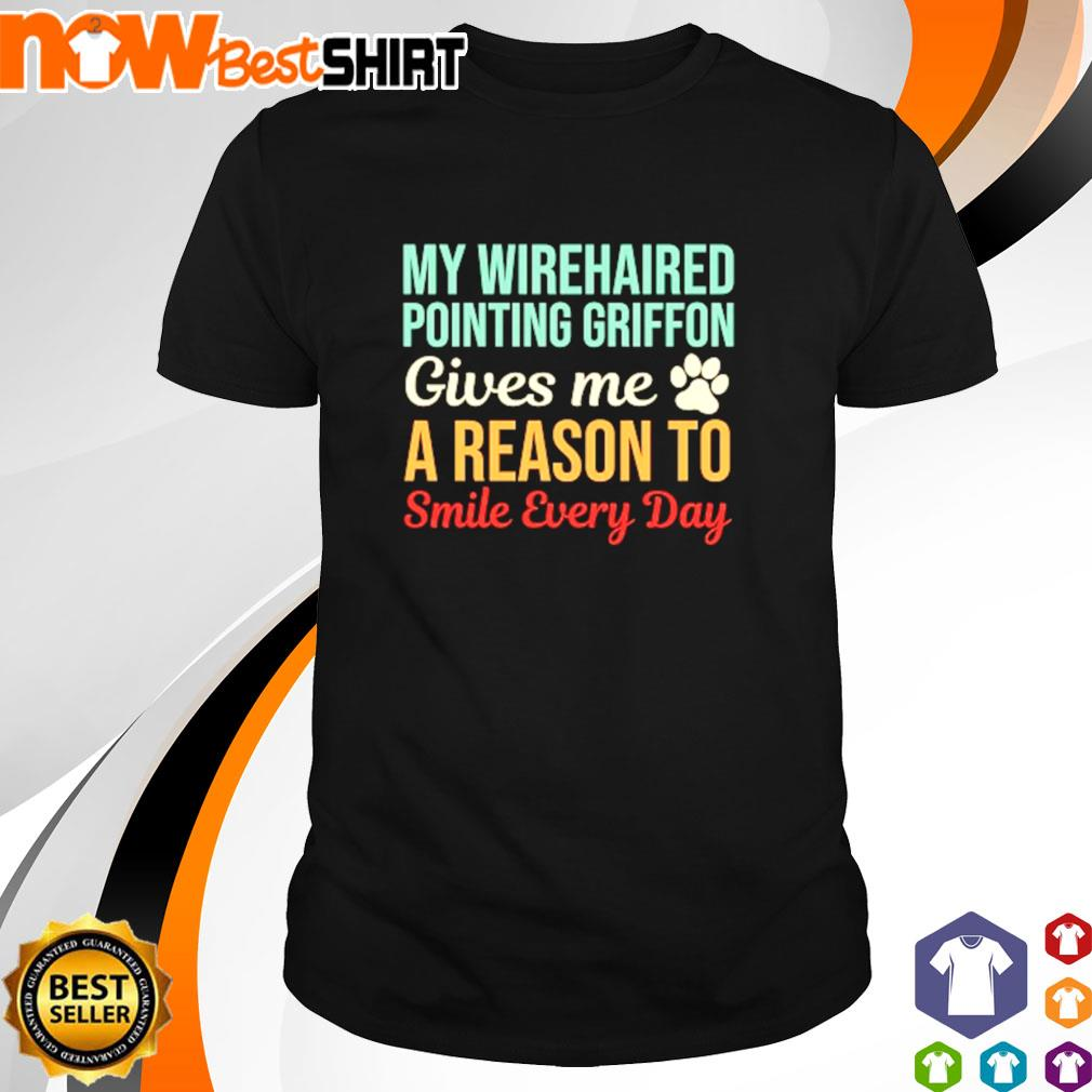 My wirehaired pointing griffon gives me a reason to smile every day shirt