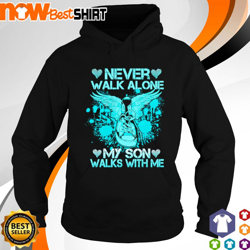 Never walk alone my son walks with me s hoodie