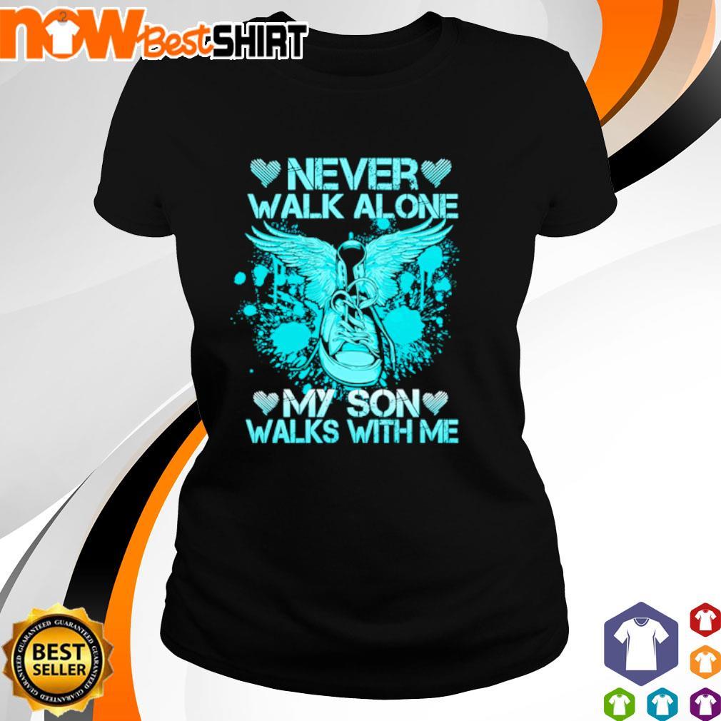Never walk alone my son walks with me s ladies-tee