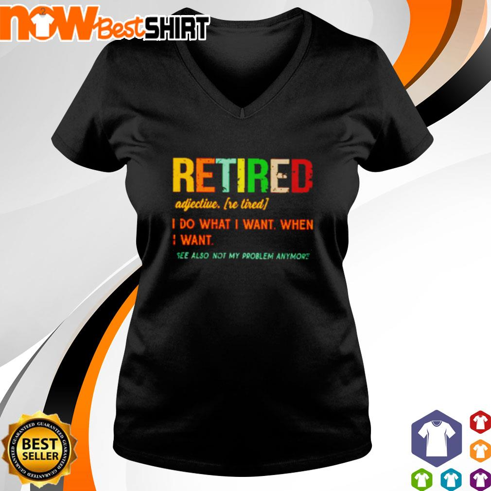Retired adjective I do what I want when I want see also not my problem anymore vintage s v-neck-t-shirt