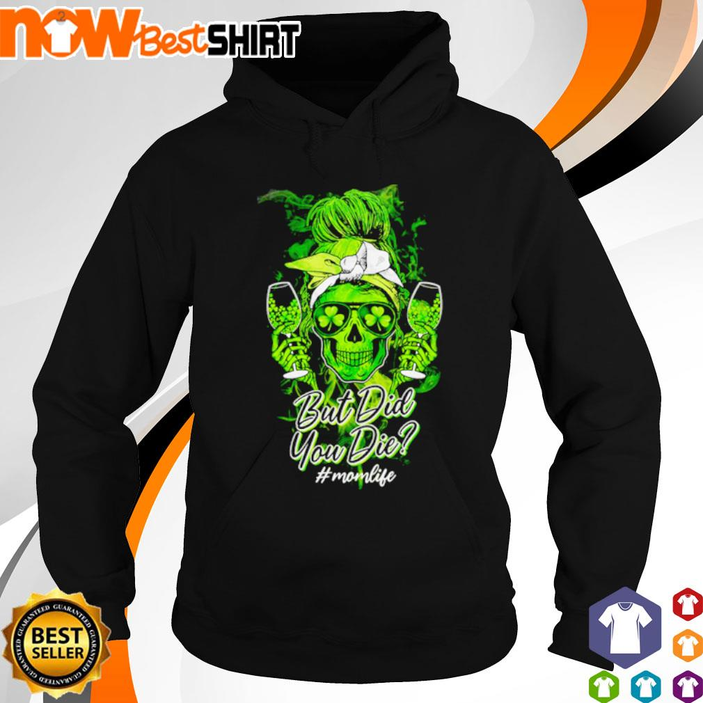 Skull but did you die #momlife s hoodie