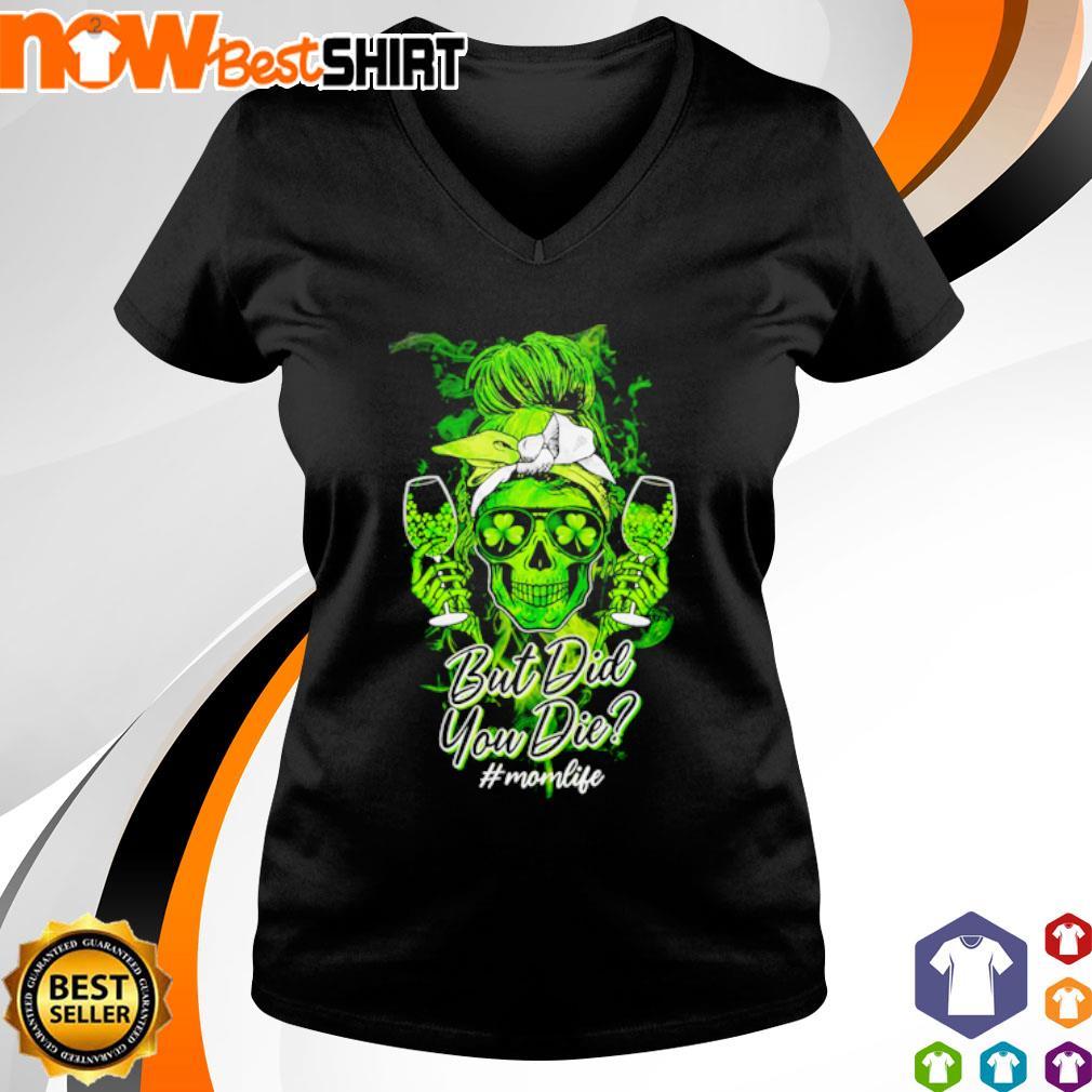 Skull but did you die #momlife s v-neck-t-shirt