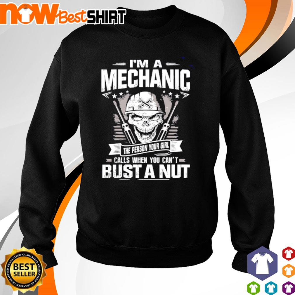 Skull I'm a mechanic the person your girl calls when you can't bust a nut s sweater