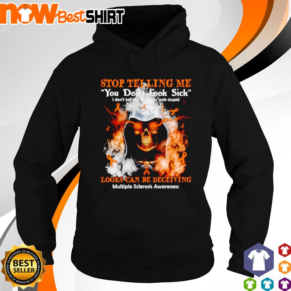 Skull stop telling me you don't look sick looks can be deceiving multiple sclerosis awareness s hoodie