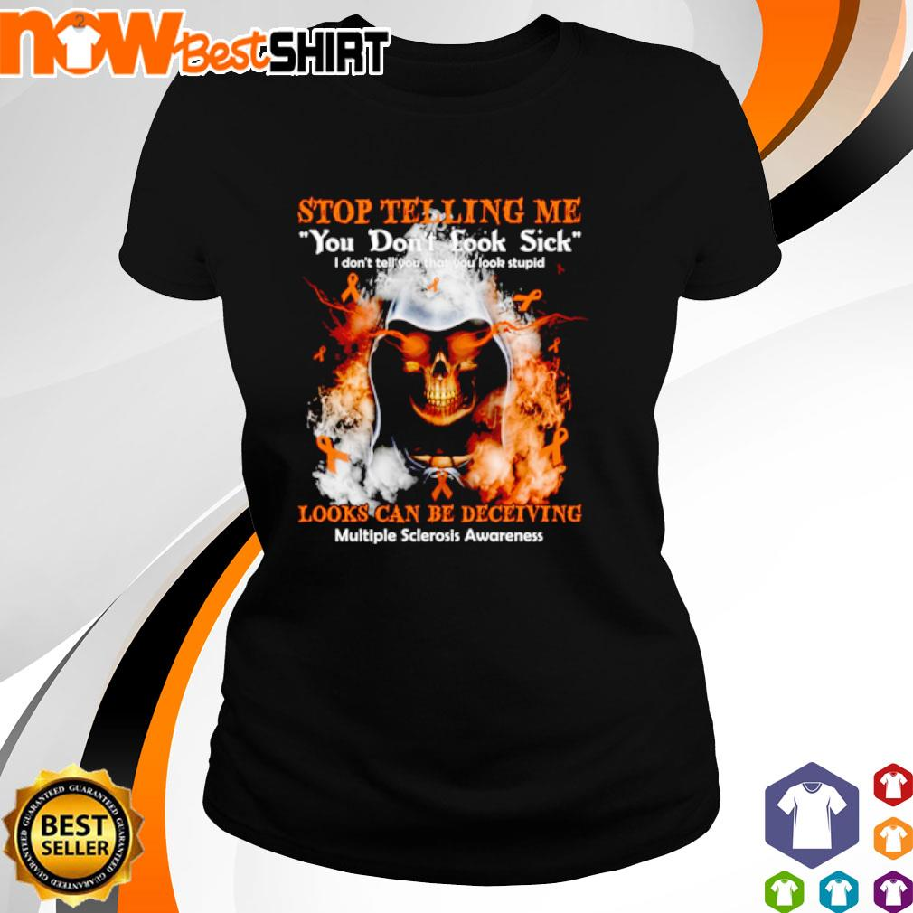 Skull stop telling me you don't look sick looks can be deceiving multiple sclerosis awareness s ladies-tee