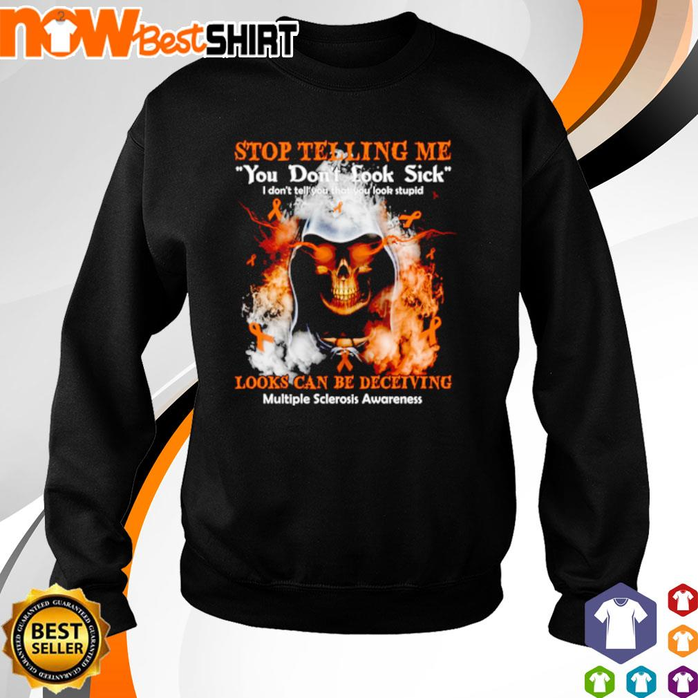 Skull stop telling me you don't look sick looks can be deceiving multiple sclerosis awareness s sweater
