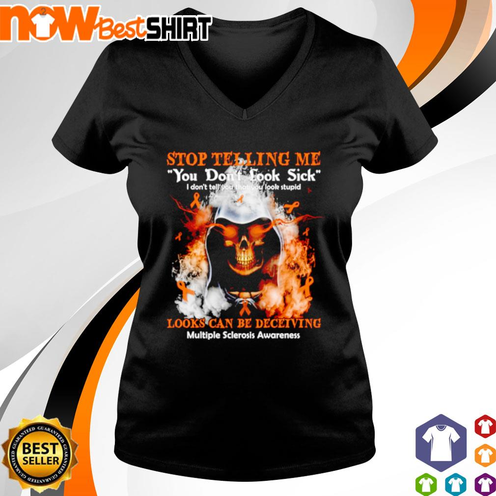 Skull stop telling me you don't look sick looks can be deceiving multiple sclerosis awareness s v-neck-t-shirt
