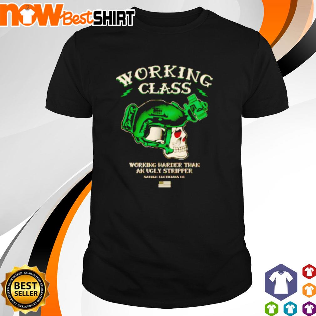 Skull working class working harder than an ugly stripper shirt