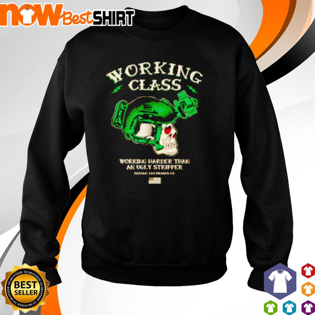 Skull working class working harder than an ugly stripper s sweater