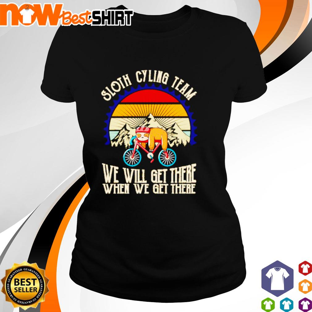 Sloth cycling team we will get there when we get there sunset s ladies-tee