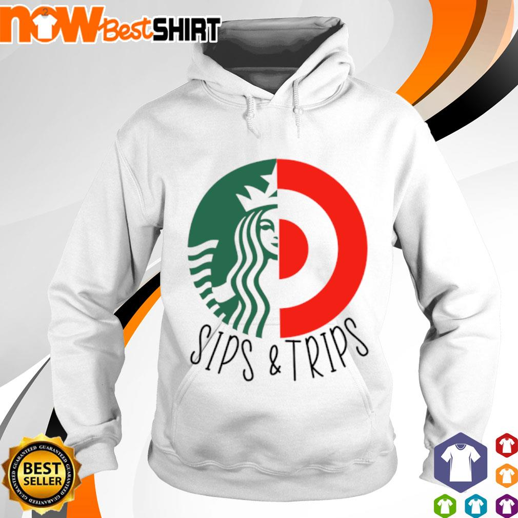 Starbucks and Target sips and trips s hoodie