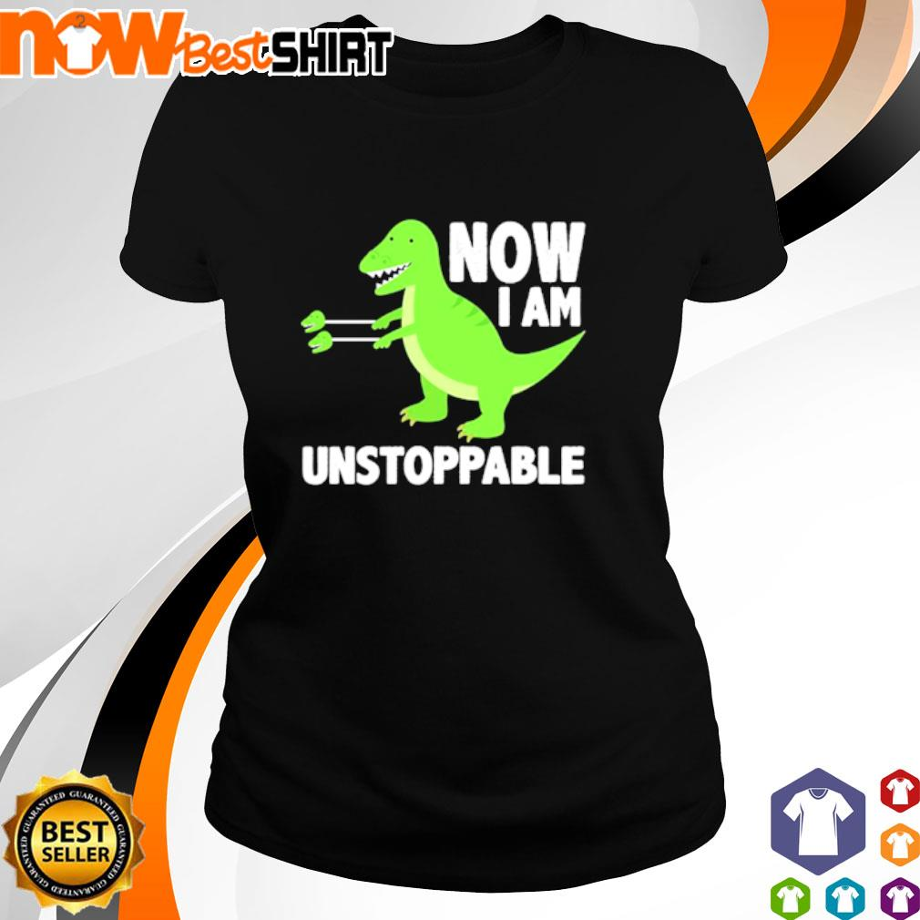 T-Rex now I am unstoppable s ladies-tee