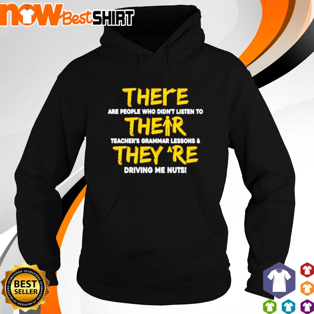 There are people who didn't listen to their teacher's grammar lessons they are driving me nuts s hoodie