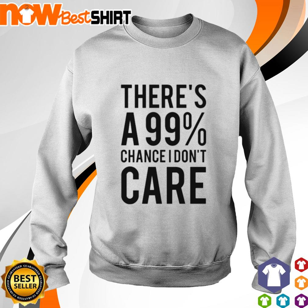 There's a 99% chance I don't care s sweater