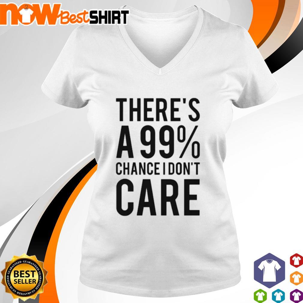 There's a 99% chance I don't care s v-neck-t-shirt