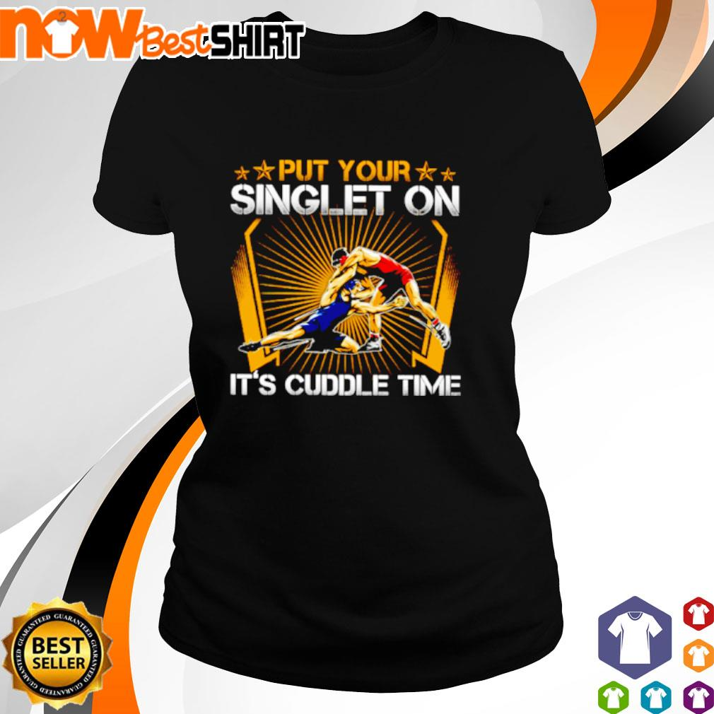 Wrestling put your singlet on It's cuddle time s ladies-tee
