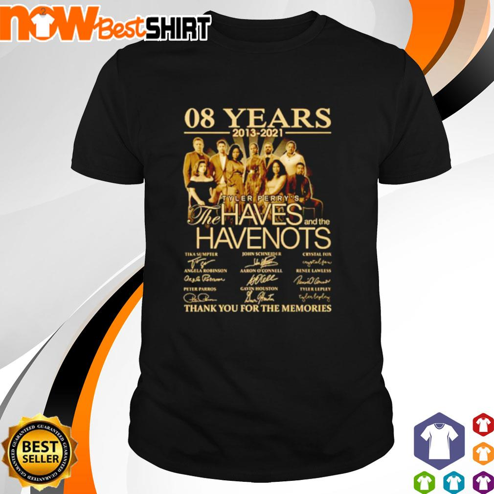 08 Years 2013 - 2021 Tyler Perry's The Haves and the Have Nots thank you for the memories shirt