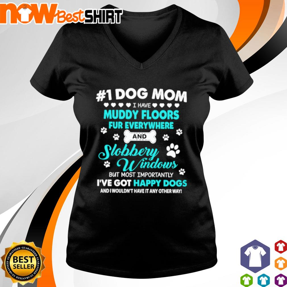 #1 Dog mom I have muddy floors fur everywhere and slobbery windows but most happy dogs s v-neck-t-shirt
