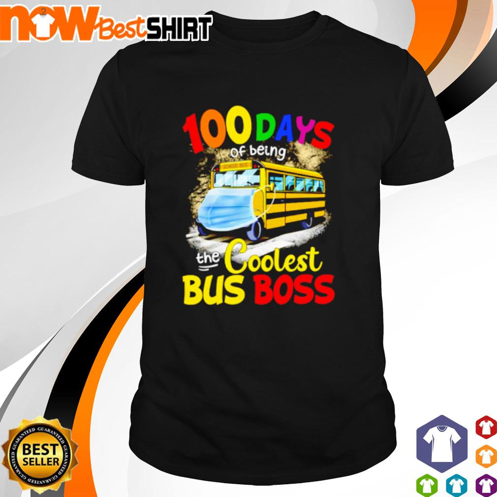 100 Day of being the coolest bus boss mask shirt
